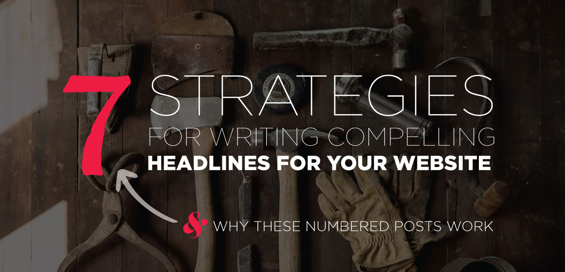 7 strategies for writing compelling headlines and why these numbered articles work.