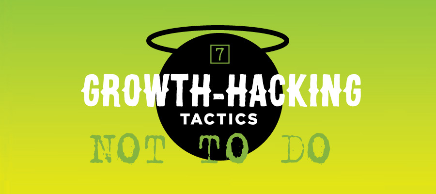 7 Growth Hacking Tactics - Not to do