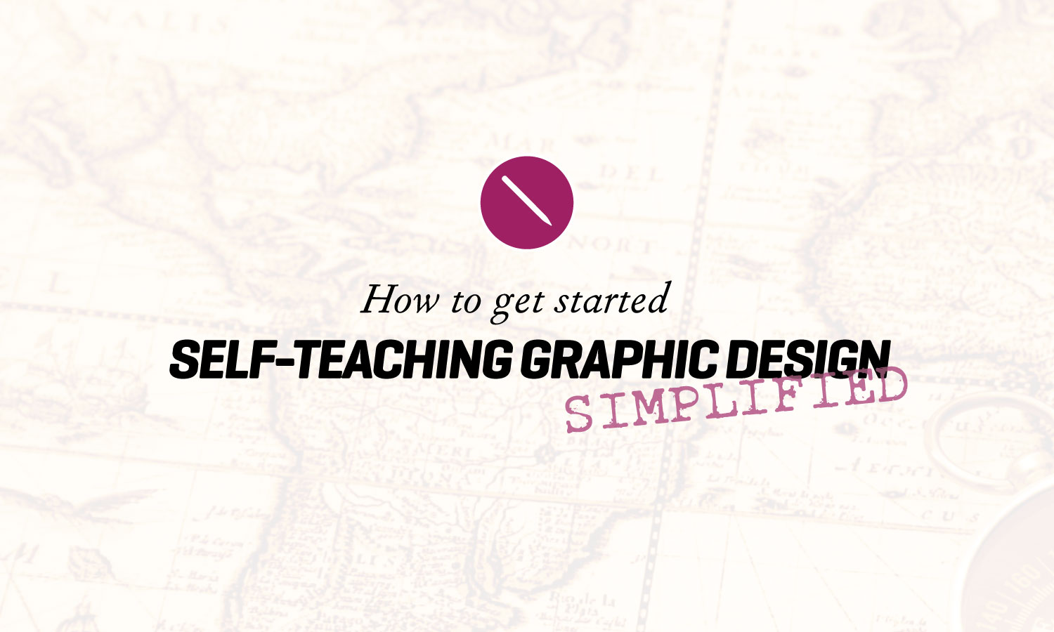 How to Get Started Self Teaching Graphic Design - Simplified