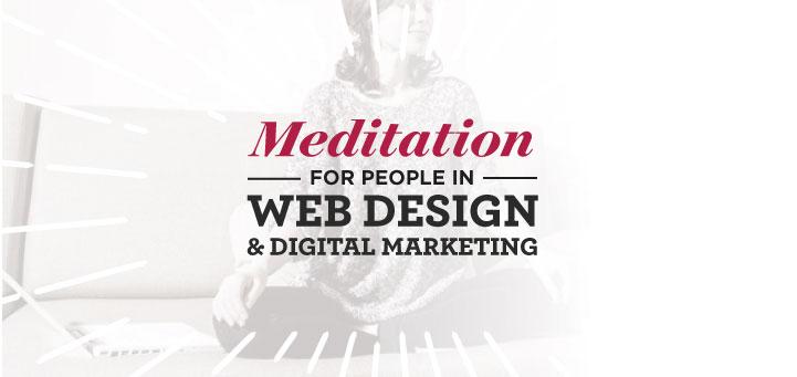 Meditation For People in Web Design and Digital Marketing