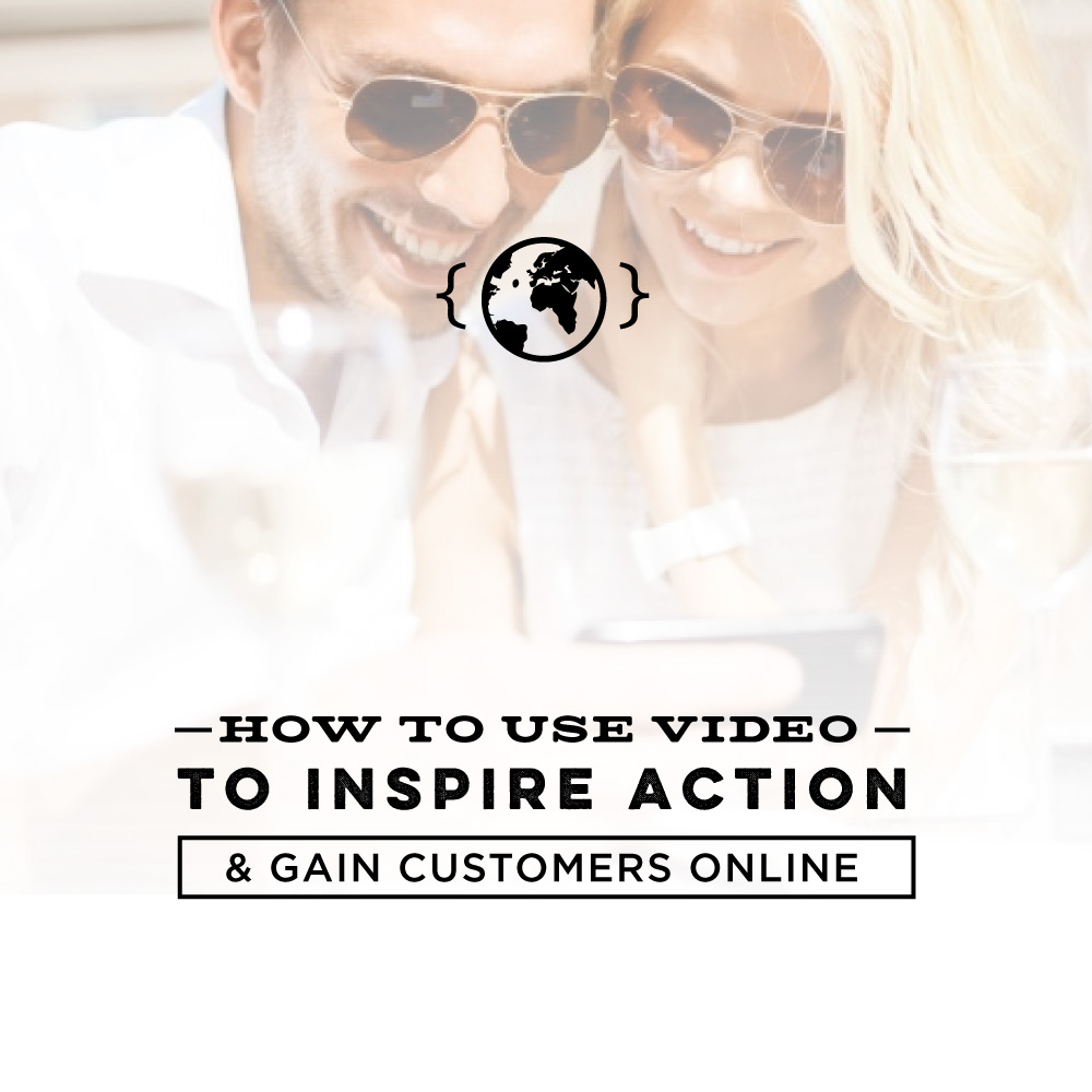 How To Use Video To Inspire Action & Gain Customers Online