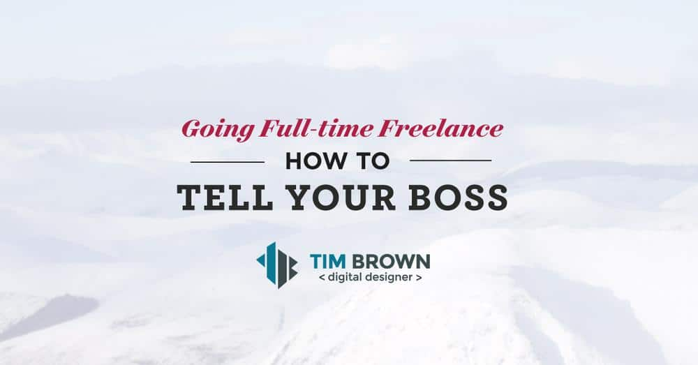 Going Full Time Freelance: How to Tell Your Boss