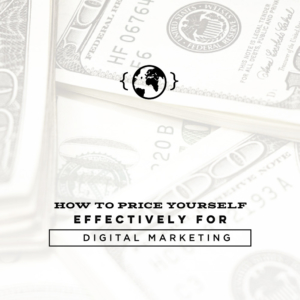 How to Price Yourself Effectively for Digital Marketing