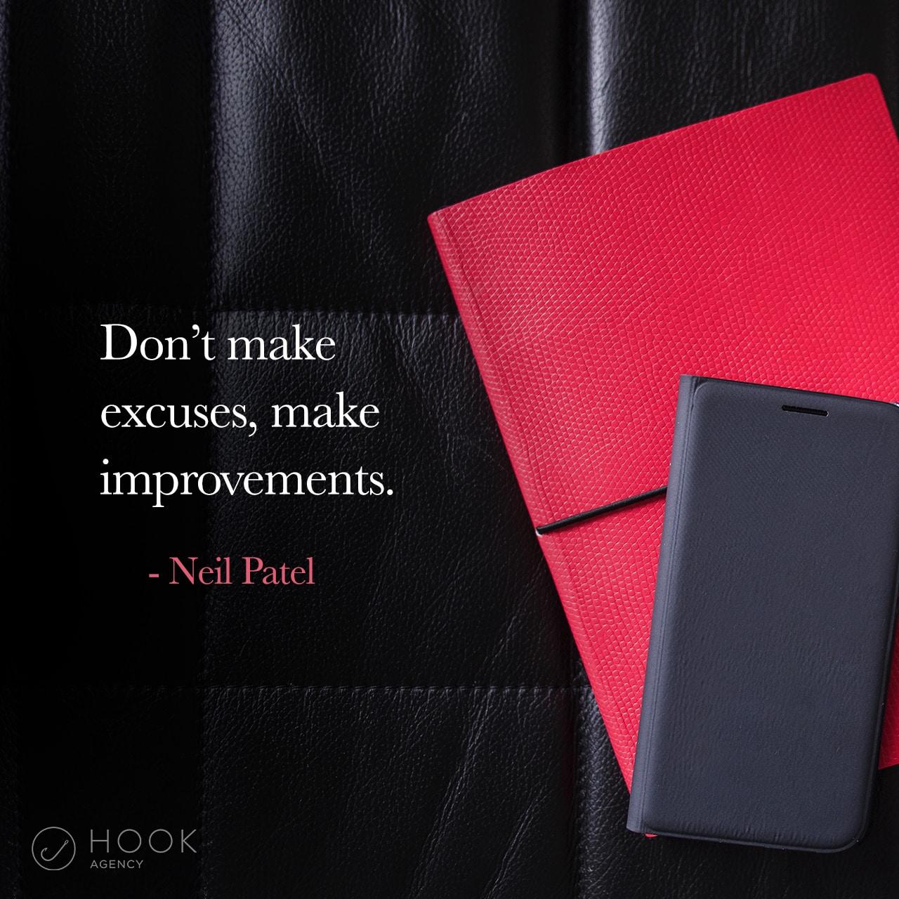 Don't make excuses, make improvements - Neil Patel