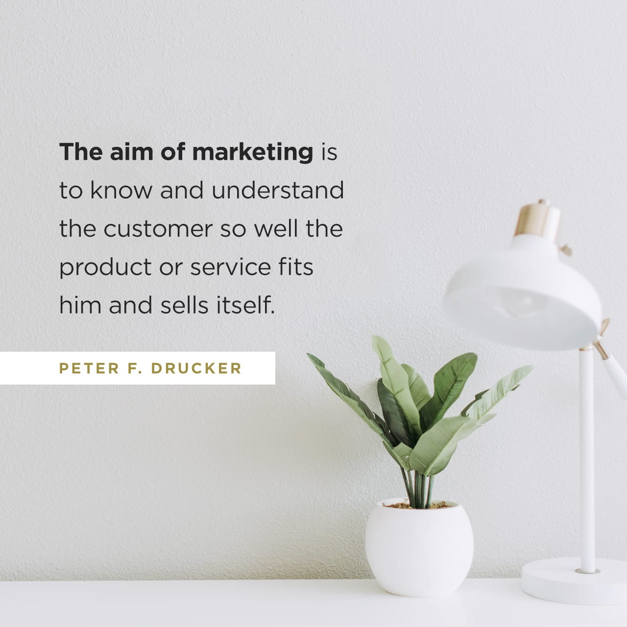 The aim of marketing is to know and understand the customer so well the product or service fits him and sells itself - Peter Drucker