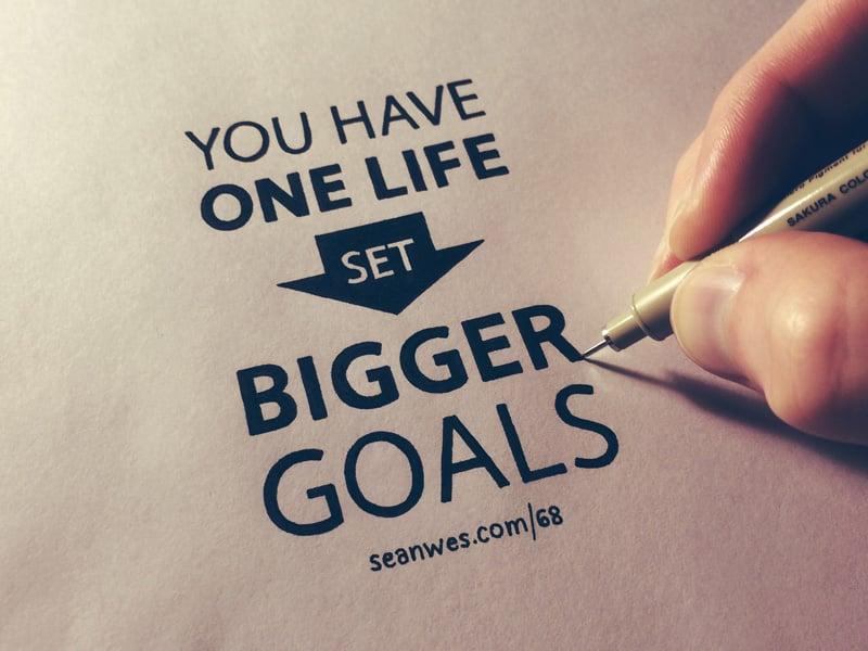 You Have one life - set bigger goals - SeanWes
