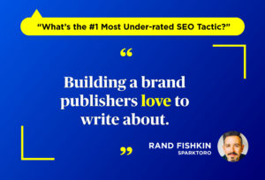 What's The Most under-rated SEO tactic - Building a brand according to Rand Fishkin of Moz and SparkToro